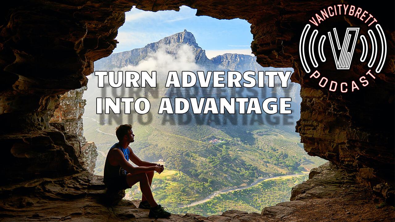 Turn Adversity Into Advantage